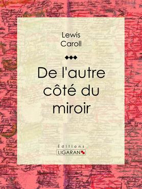 De l 39 autre c t du miroir carroll lewis ligaran for L autre cote du miroir