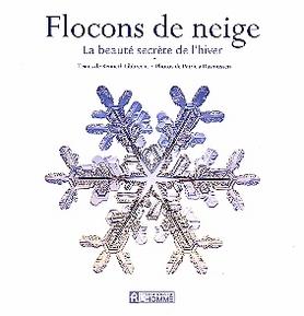 Flocons de neige : la beaute secrete de l'hiver - LIBBRECHT K. & P. RASMUSSEN - 9782761918756 | Catalogue | Librairie Gallimard de Montréal