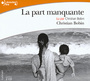 Book cover: La part manquante - BOBIN CHRISTIAN - 2082070001659