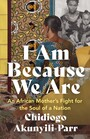 Couverture du livre I Am Because We Are - Akunyili-Parr Chidiogo - 9781487009649