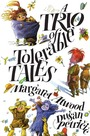 Book cover: A Trio of Tolerable Tales - ATWOOD MARGARET - 9781554989331