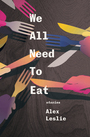 Couverture du livre We All Need To Eat - Leslie Alex - 9781771664196