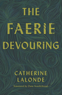 Couverture du livre The Faerie Devouring - LALONDE CATHERINE - 9781771664271