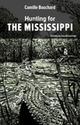 Book cover: Hunting for the Mississippi - BOUCHARD CAMILLE - 9781771860727