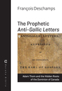 Couverture du livre The Prophetic Anti-Gallic Letters - Deschamps François - 9781771860918