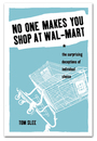 Couverture du livre No One Makes You Shop at Wal-Mart - Slee Tom - 9781897071069