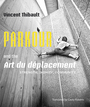 Couverture du livre Parkour and the Art du déplacement - Thibault Vincent - 9781926824918