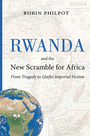 Couverture du livre Rwanda and the New Scramble for Africa - PHILPOT ROBIN - 9781926824949