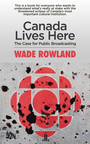 Book cover: Canada Lives Here - ROWLAND WADE - 9781927535820