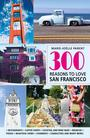 Couverture du livre 300 Reasons to Love San-Francisco - Parent Marie-Joëlle - 9781988002767