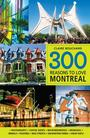 Couverture du livre 300 reasons to love Montreal - Bouchard Claire - 9781988002798