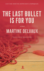 Couverture du livre The Last Bullet Is for You - DELVAUX MARTINE - 9781988130118