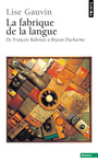 Book cover: Fabrique de la langue (La) - GAUVIN LISE - 9782020387187