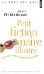 Book cover: Petit fictionnaire illustre - FINKIELKRAUT ALAIN - 9782020897815
