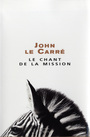 Book cover: Le chant de la mission - LE CARRE JOHN - 9782020898225