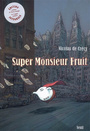 Couverture du livre Super monsieur fruit (ed. integrale) - CRECY NICOLAS DE - 9782020928229