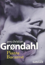 Book cover: Piazza bucarest - GRONDAHL JENS CHRISTIAN - 9782070773008