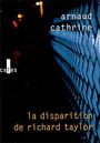Couverture du livre La disparition de richard taylor - CATHRINE ARNAUD - 9782070781294