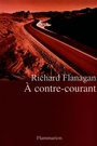 Book cover: A contre-courant - FLANAGAN RICHARD - 9782080678829