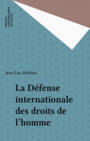 Couverture du livre Defense internationale des droits de l'homme - MATHIEU JEAN-LUC - 9782130487494