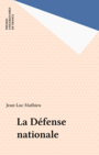 Couverture du livre La Défense nationale - MATHIEU JEAN-LUC - 9782130531944
