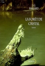 Book cover: La forêt de cristal - BALLARD JAMES GRAHAM - 9782207259160