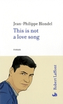 Couverture du livre This is not a love song - BLONDEL JEAN-PHILIPPE - 9782221109359