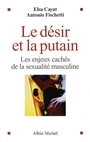 Book cover: Le désir et la putain - CAYAT ELSA & ANTONIO FISHETTI - 9782226179272