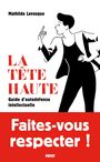 Book cover: Tête haute (La): guide d'autodéfense intellectuelle - Levesque Mathilde - 9782228923057