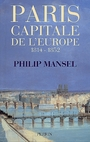 Couverture du livre Paris capitale de l'europe 1814-1852 - MANSEL PHILIP - 9782262019136