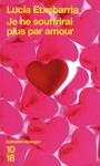 Book cover: Je ne souffrirai plus par amour - ETXEBARRIA LUCIA - 9782264045959