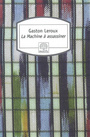 Couverture du livre Machine à assassiner (La) - LEROUX GASTON - 9782268066806