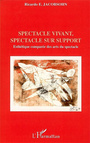 Couverture du livre Spectacle vivant, spectacle sur support: esthetique comparee - JACOBSOHN RICARDO E. - 9782296006980