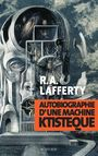Book cover: Autobiographie d'une machine ktistèque - Lafferty Raphael Aloysius - 9782330030360