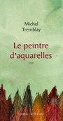 Book cover: Peintre d'aquarelles (Le) - TREMBLAY MICHEL - 9782330093068