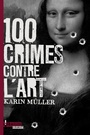 Couverture du livre 100 crimes contre l'art - Müller Karin - 9782364760219