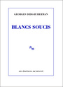 Book cover: Blancs soucis - DIDI-HUBERMAN GEORGES - 9782707322838