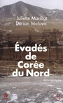 Couverture du livre Evades de coree du nord - MORILLOT JULIETTE & MALOVIC DO - 9782714440570