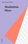 Couverture du livre Manhattan blues - CHARLES JEAN-CLAUDE - 9782736000325