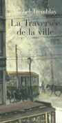 Couverture du livre Traversee de la ville (La) - TREMBLAY MICHEL - 9782742781645