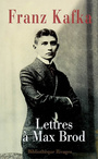 Book cover: Lettres a max brod - KAFKA FRANZ - 9782743617981