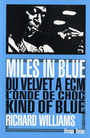 Book cover: Miles in blue : du Velvet à ECM, l'onde de choc Kind of blue - WILLIAMS RICHARD - 9782743622121