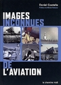 Couverture du livre Images inconnues de l'aviation - COSTELLE DANIEL - 9782749101415