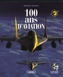 Couverture du livre 100 ans d'aviation - THOUANEL BERNARD - 9782749900056