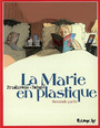 Couverture du livre La marie en plastique (seconde partie) - RABATE PASCAL & DAVID PRUDHOMM - 9782754800600