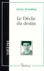 Couverture du livre Le declic du destin - TREMBLAY LARRY - 9782760901742