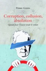 Book cover: Corruption, collusion, absolution: quand Jean Charest tenait le - GODIN PIERRE - 9782760912311