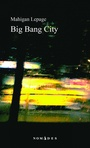 Couverture du livre Big bang city - Lepage Mahigan - 9782760936584