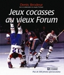 Book cover: Jeux Cocasses Au Vieux Forum - BRODEUR DENIS - 9782761914543