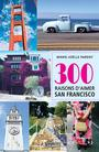 Couverture du livre 300 raisons d'aimer San Francisco - Parent Marie-Joëlle - 9782761946971